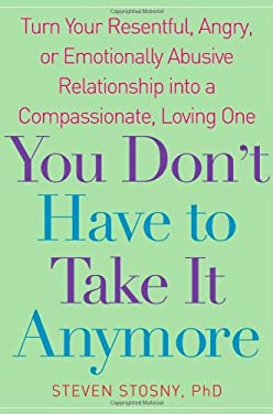 You Don't Have to Take It Anymore: Turn Your Resentful, Angry, or Emotionally Abusive Relationship Into a Compassionate, Loving One 9780743284691