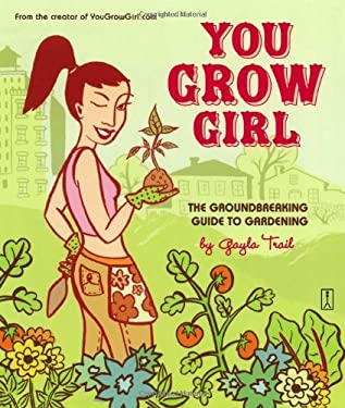 You Grow Girl: The Groundbreaking Guide to Gardening 9780743270144