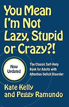 You Mean I'm Not Lazy, Stupid, or Crazy?!: The Classic Self-Help Book for Adults with Attention Deficit Disorder 9780743264488