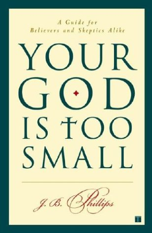 Your God Is Too Small: A Guide for Believers and Skeptics Alike 9780743255097