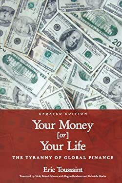 Your Money or Your Life!: The Tyranny of Global Finance 9780745319261
