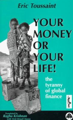 Your Money or Your Life!: The Tyranny of Global Finance