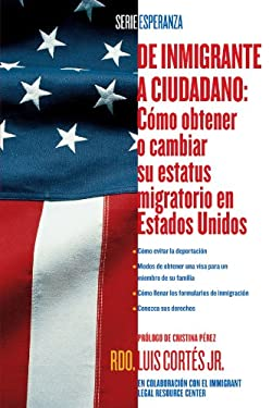 de Inmigrante A Ciudadano: Como Obtener O Cambiar su Estatus Migratorio en Estados Unidos 9780743294508