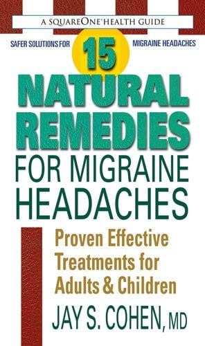 15 Natural Remedies for Migrain Headaches: Proven Effective Treatments for Adults & Children 9780757003585