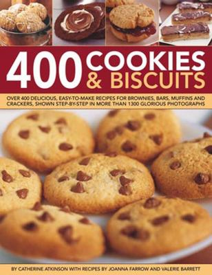 400 Cookies & Biscuits: Over 400 Delicious Easy-To-Make Recipes for Brownies, Bars, Muffins and Crackers, Shown Step-By-Step in More Than 1300 9780754824398