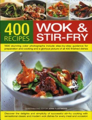 400 Wok and Stir-Fry Recipes: Discover the Delights and Simplicity of Successful Stir-Fry Cooking with Sensational Classic and Modern Wok Dishes for