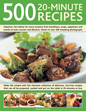 500 20-Minute Recipes: Fabulous, Fast Dishes for Every Occasion from Breakfasts, Soups, Appetizers and Snacks to Main Courses and Desserts, S 9780754818311