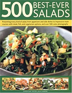 500 Best-Ever Salads: Presenting Every Kind of Salad, from Appetizers and Side Dishes to Impressive Main Courses, with Meat, Fish and Vegeta 9780754816980