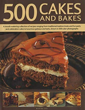 500 Cakes and Bakes: A Mouth-Watering Collection of Recipes Ranging from Traditional Teatime Treats and Fun Party and Celebration Cakes to 9780754816058