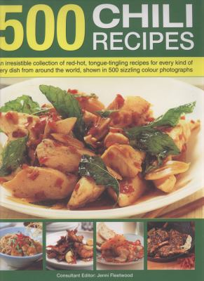 500 Chili Recipes: An Irresistible Collection of Red-Hot, Tongue-Tingling Recipes for Every Kind of Fiery Dish from Around the World, Sho 9780754818441