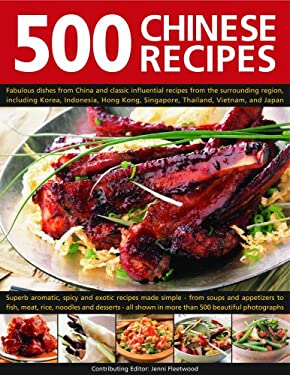 500 Chinese Recipes: Fabulous Dishes from China and Classic Influential Recipes from the Surrounding Region, Including Korea, Indonesia, Ho 9780754817147
