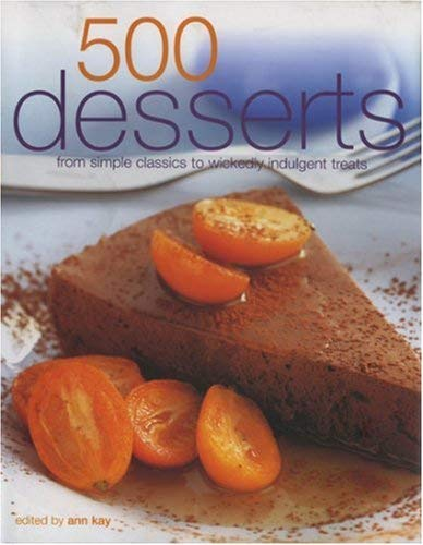 500 Desserts: From Simple Classics to Wickedly Indulgent Treats 9780754815365