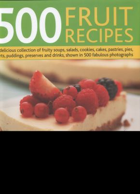 500 Fruit Recipes: A Delicious Collection of Fruity Soups, Salads, Cookies, Cakes, Pastries, Pies, Tarts, Puddings, Preserves and Drinks 9780754823742