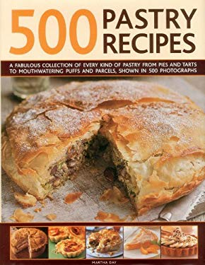 500 Pastry Recipes: A Fabulous Collection of Every Kind of Pastry from Pies and Tarts to Mouthwatering Puffs and Parcels, Shown in 500 Photographs 9780754823704