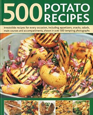500 Potato Recipes: Irresistible Recipes for Every Occasion Including Appetizers, Snacks, Salads, Main Courses and Accompaniments, Shown i 9780754818885