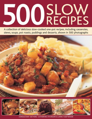 500 Slow Recipes: A Collection of Delicious Slow-Cooked One-Pot Recipes, Including Casseroles, Stews, Soups, Pot Roasts, Puddings and De 9780754818892