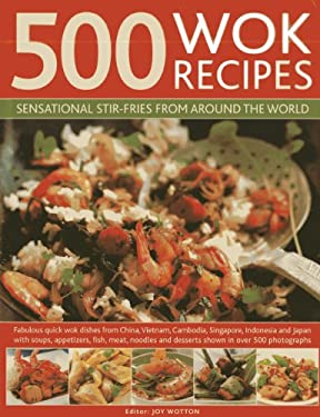 500 Wok Recipes: Sensational Stir-Fries from Around the World 9780754823599