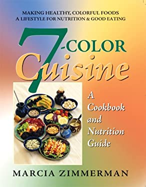 7-Color Cuisine: A Cookbook and Nutrition Guide 9780757002090