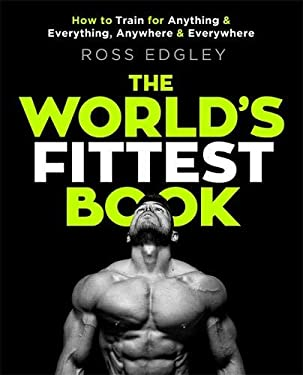 The World's Fittest Book: How to train for anything and everything, anywhere and everywhere