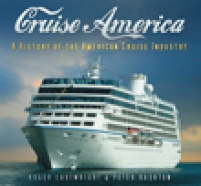 Cruise America: A History of the American Cruise Industry 9780752449111