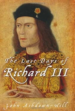 The Last Days of Richard III 9780752454047