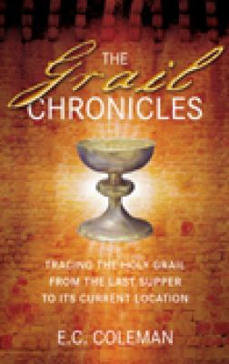 The Grail Chronicles: Tracing the Holy Grail from the Last Supper to Its Current Location 9780752455327