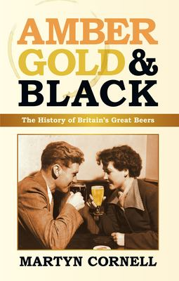 Amber, Gold & Black: The History of Britain's Great Beers 9780752455679