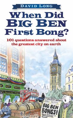 When Did Big Ben First Bong?: 101 Questions Answered about the Greatest City on Earth 9780752455846