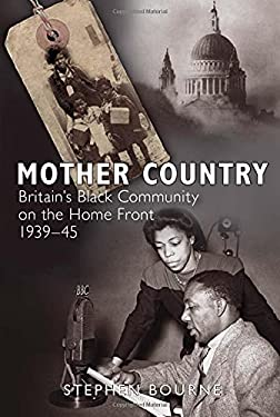 Mother Country: Britain's Black Community on the Home Front 1939-45 9780752456102