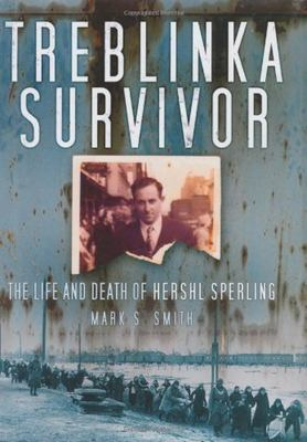 Treblinka Survivor: The Life and Death of Hershl Sperling 9780752456188