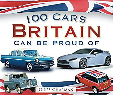 100 Cars Britain Can Be Proud of 9780752456867