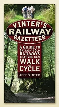 Vinter's Railway Gazetteer: A Guide to Britain's Old Railways That You Can Walk or Cycle 9780752460116