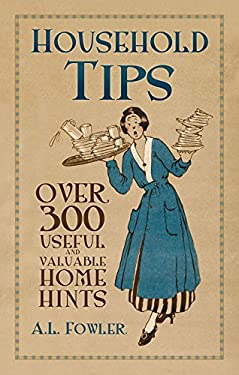 Household Tips: Over 300 Useful and Valuable Home Hints 9780752460338