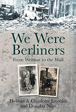 We Were Berliners: From Weimar to the Wall 9780752464619