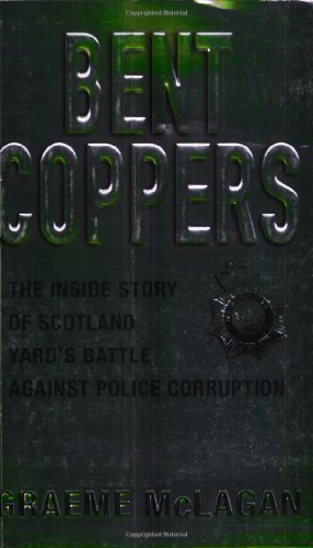 Bent Coppers: The Inside Story of Scotland Yard's Battle Against Police Corruption 9780752859026