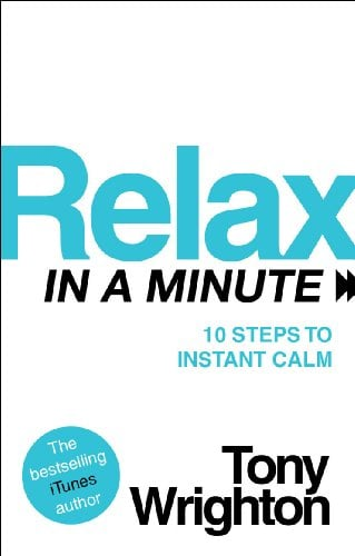 Relax in a Minute: 10 Steps to Instant Calm 9780753522554