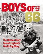 The Boys of 66: The Unseen Story Behind Englands World Cup Glory 22914302