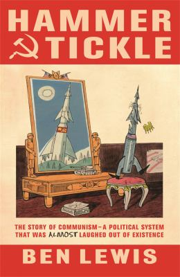Hammer and Tickle: A History of Communism Told Through Communist Jokes 9780753825822