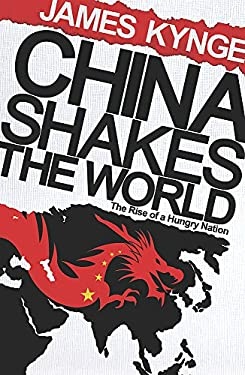 China Shakes the World: The Rise of a Hungry Nation. James Kynge 9780753826706