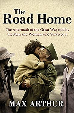 The Road Home: The Aftermath of the Great War Told by the Men and Women Who Survived It 9780753827208