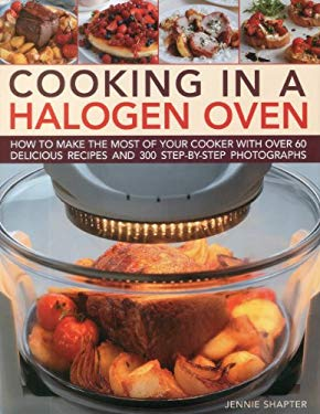 Cooking in a Halogen Oven: How to Make the Most of a Halogen Cooker with Practical Techniques and 60 Delicious Recipes: With More Than 300 Step-B 9780754823544