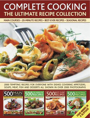 Complete Cooking: The Ultimate Recipe Collection: 2000 Tempting Recipes from Appetizers, Soups, Meat and Fish Dishes to Desserts, Shown in Over 2000 P 9780754823681