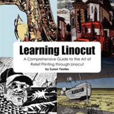 Learning Linocut: A Comprehensive Guide to the Art of Relief Printing Through Linocut 9780755213306