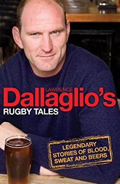 Dallaglio's Rugby Tales: Legendary Stories of Blood, Sweat and Beers 9780755319732