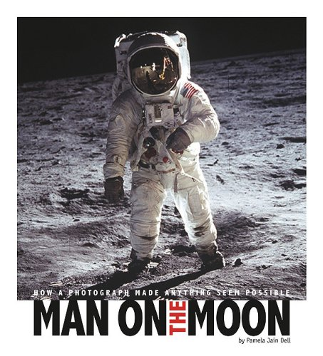 Man on the Moon: How a Photograph Made Anything Seem Possible 9780756543969