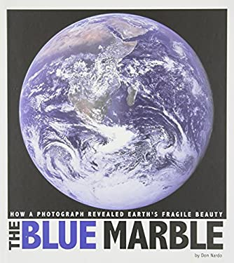 The Blue Marble: How a Photograph Revealed Earth's Fragile Beauty (Captured World History)