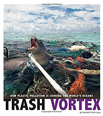 Trash Vortex: How Plastic Pollution Is Choking the World's Oceans (Captured Science History)
