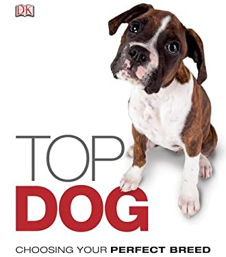 Top Dog: Choose the Perfect Breed for You 9780756689711