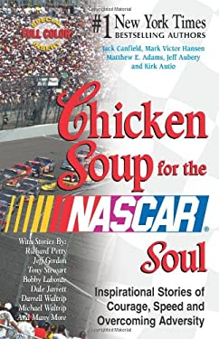 Chicken Soup for the NASCAR Soul: Stories of Courage, Speed and Overcoming Adversity (Chicken Soup for the Soul) 9780757301001
