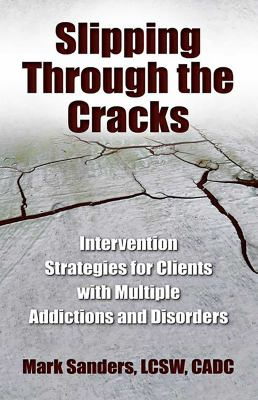 Slipping Through the Cracks: Intervention Strategies for Clients with Multiple Addictions and Disorders 9780757315725